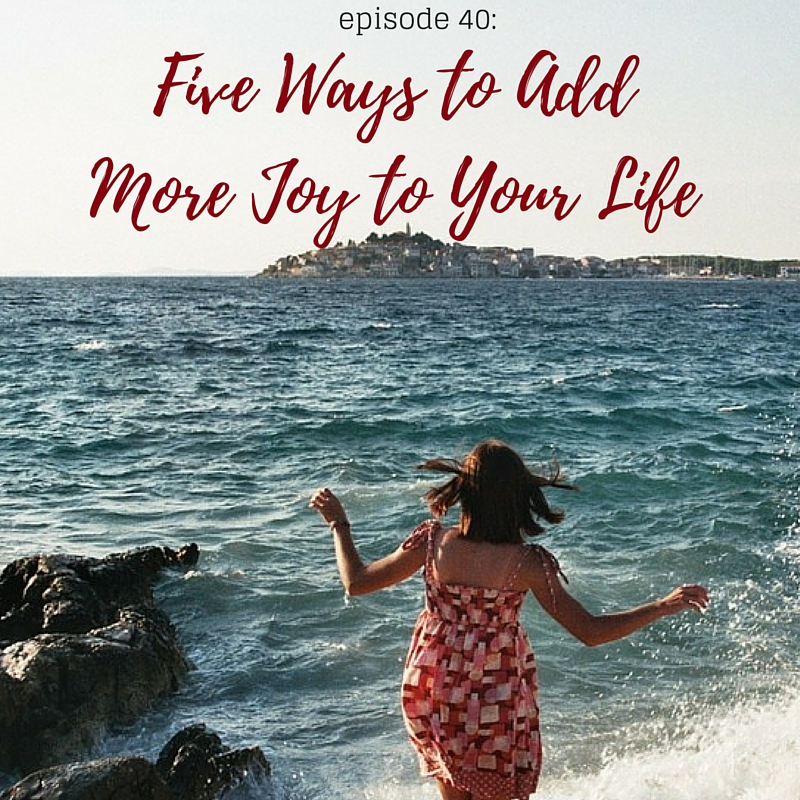 five ways to add more joy to your life