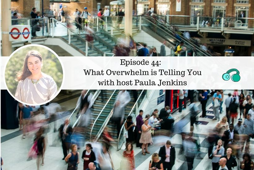 Ep 44: Four Things Overwhelm is Telling You with host Paula Jenkins