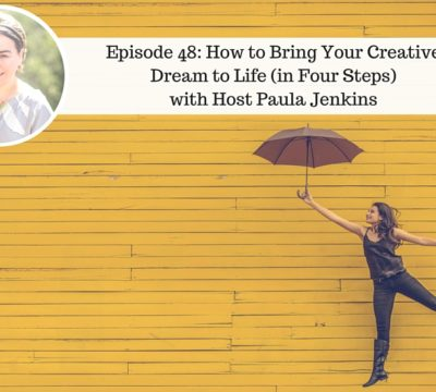 Ep48: How To Bring Your Creative Dream to Life with Host Paula Jenkins