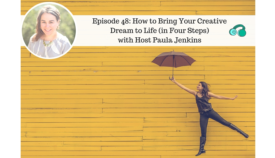 48: How To Bring Your Creative Dream to Life