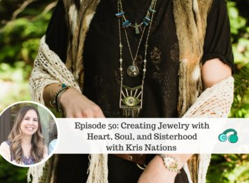 Ep50: Creating Jewelry with Heart, Soul, and Sisterhood with Kris Nations