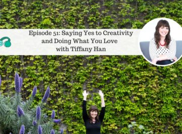 Ep51: Saying Yes to Creativity and Doing What You Love with Tiffany Han